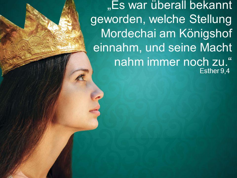 """Esther 9,4 """"Es war überall bekannt geworden, welche Stellung Mordechai am Königshof einnahm, und seine Macht nahm immer noch zu."""