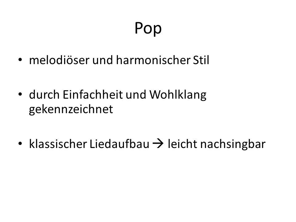 Pop melodiöser und harmonischer Stil durch Einfachheit und Wohlklang gekennzeichnet klassischer Liedaufbau  leicht nachsingbar