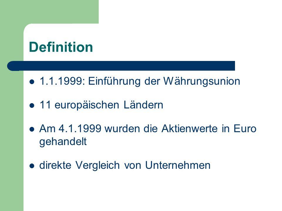 Definition 1.1.1999: Einführung der Währungsunion 11 europäischen Ländern Am 4.1.1999 wurden die Aktienwerte in Euro gehandelt direkte Vergleich von Unternehmen