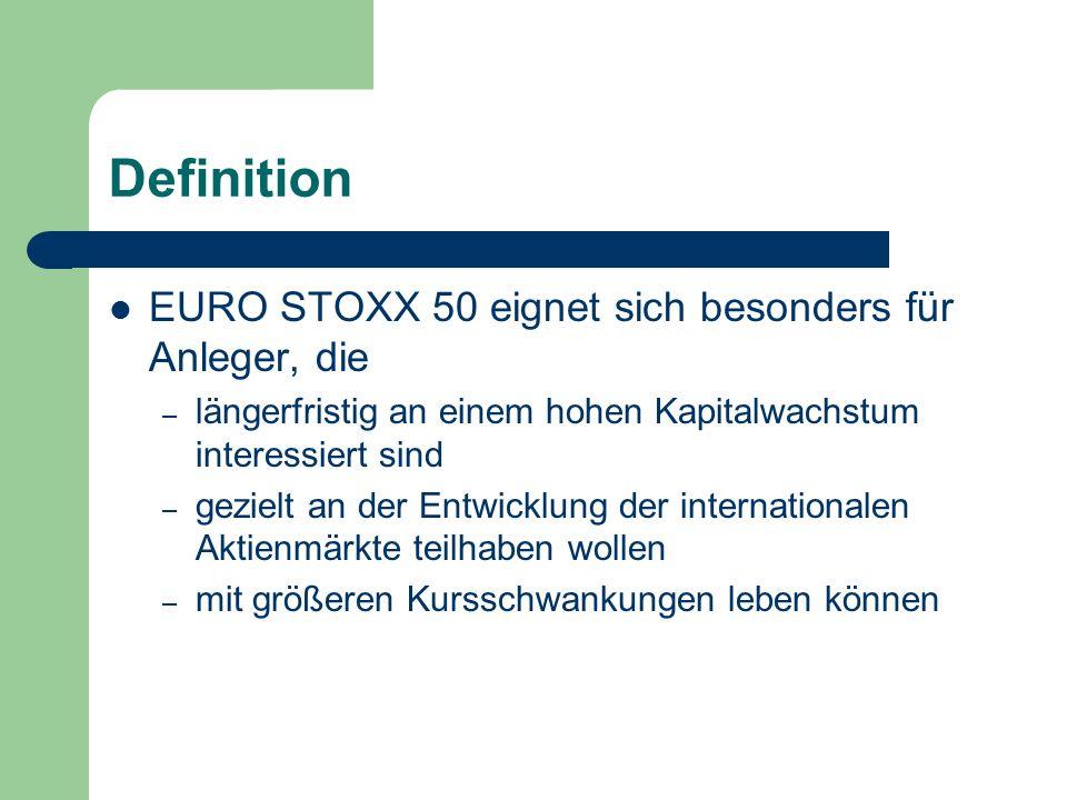 Definition EURO STOXX 50 eignet sich besonders für Anleger, die – längerfristig an einem hohen Kapitalwachstum interessiert sind – gezielt an der Entwicklung der internationalen Aktienmärkte teilhaben wollen – mit größeren Kursschwankungen leben können