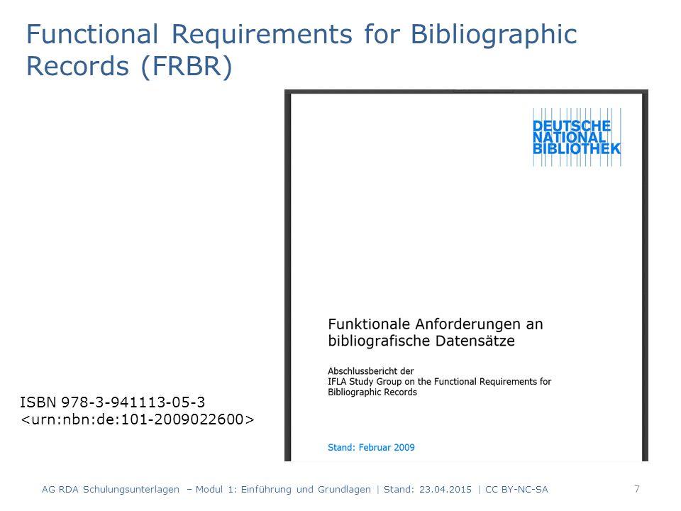 Benutzeranforderungen AG RDA Schulungsunterlagen – Modul 1: Einführung und Grundlagen   Stand: 23.04.2015   CC BY-NC-SA 8 Functional Requirements for Bibliographic Records (FRBR) Finden Identifizieren Auswählen und Zugang erhalten