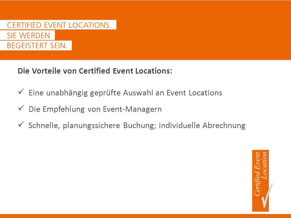 Die Vorteile von Certified Event Locations: Eine unabhängig geprüfte Auswahl an Event Locations Die Empfehlung von Event-Managern Schnelle, planungssichere Buchung; individuelle Abrechnung