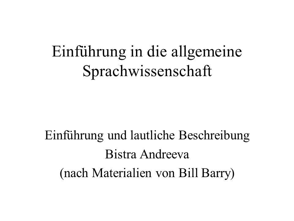 Einführung in die allgemeine Sprachwissenschaft Einführung und lautliche Beschreibung Bistra Andreeva (nach Materialien von Bill Barry)