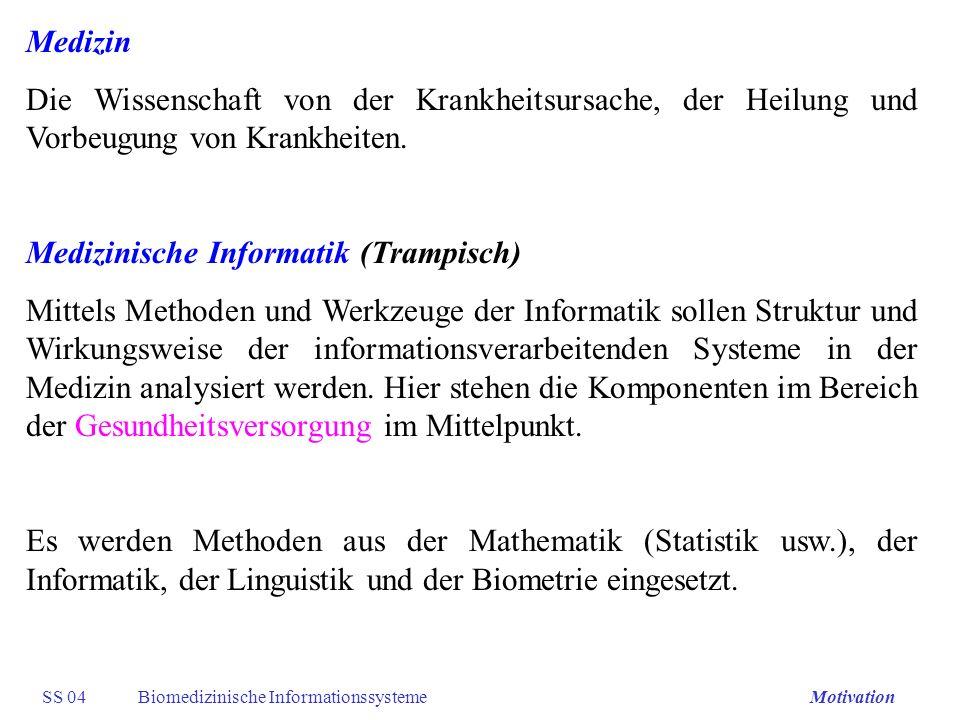 SS 04Biomedizinische InformationssystemeMotivation Medizin Die Wissenschaft von der Krankheitsursache, der Heilung und Vorbeugung von Krankheiten. Med