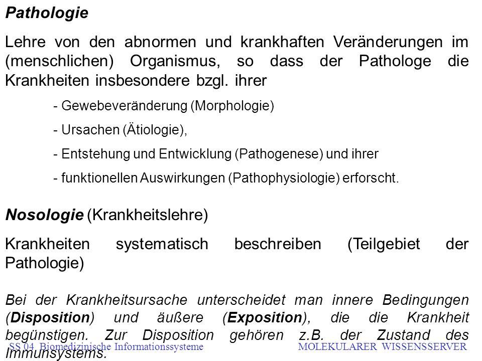 Pathologie Lehre von den abnormen und krankhaften Veränderungen im (menschlichen) Organismus, so dass der Pathologe die Krankheiten insbesondere bzgl.