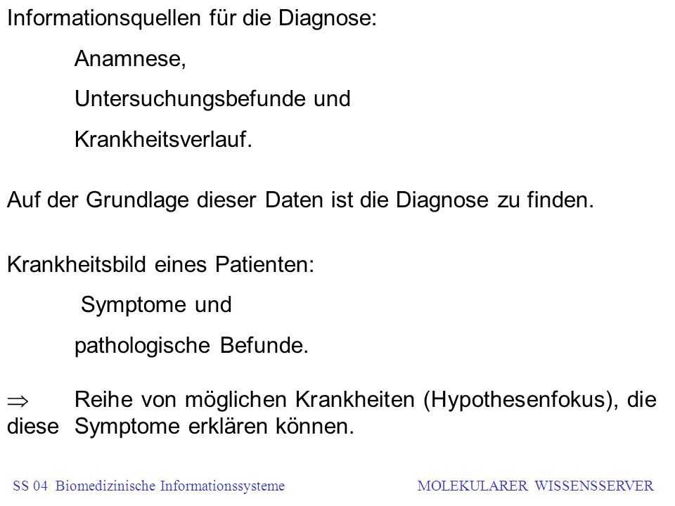 Informationsquellen für die Diagnose: Anamnese, Untersuchungsbefunde und Krankheitsverlauf. Auf der Grundlage dieser Daten ist die Diagnose zu finden.