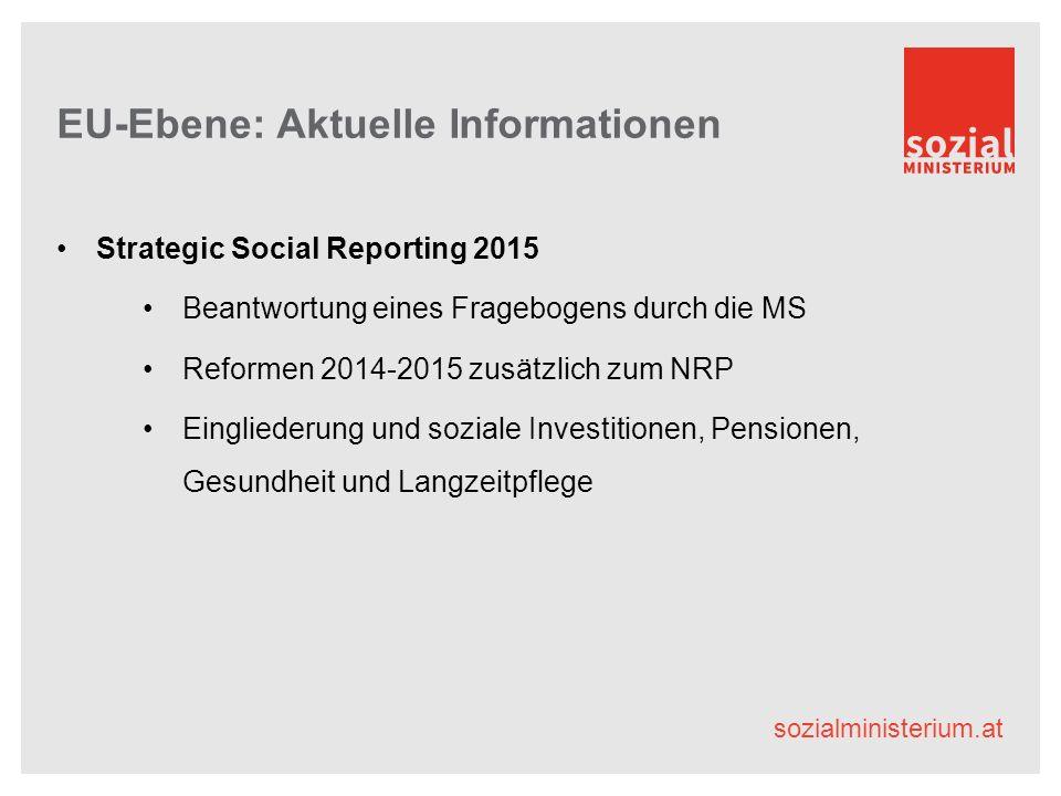 sozialministerium.at EU-Ebene: Aktuelle Informationen Strategic Social Reporting 2015 Beantwortung eines Fragebogens durch die MS Reformen 2014-2015 zusätzlich zum NRP Eingliederung und soziale Investitionen, Pensionen, Gesundheit und Langzeitpflege