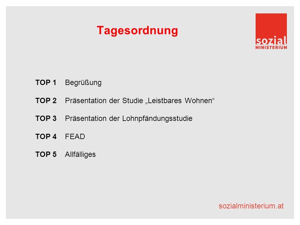"sozialministerium.at Tagesordnung TOP 1 Begrüßung TOP 2 Präsentation der Studie ""Leistbares Wohnen TOP 3 Präsentation der Lohnpfändungsstudie TOP 4 FEAD TOP 5 Allfälliges"