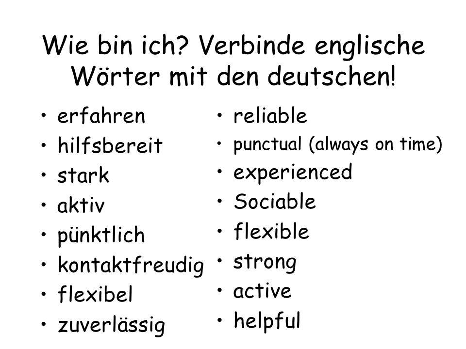 Wie bin ich? Verbinde englische Wörter mit den deutschen! erfahren hilfsbereit stark aktiv pünktlich kontaktfreudig flexibel zuverlässig reliable punc