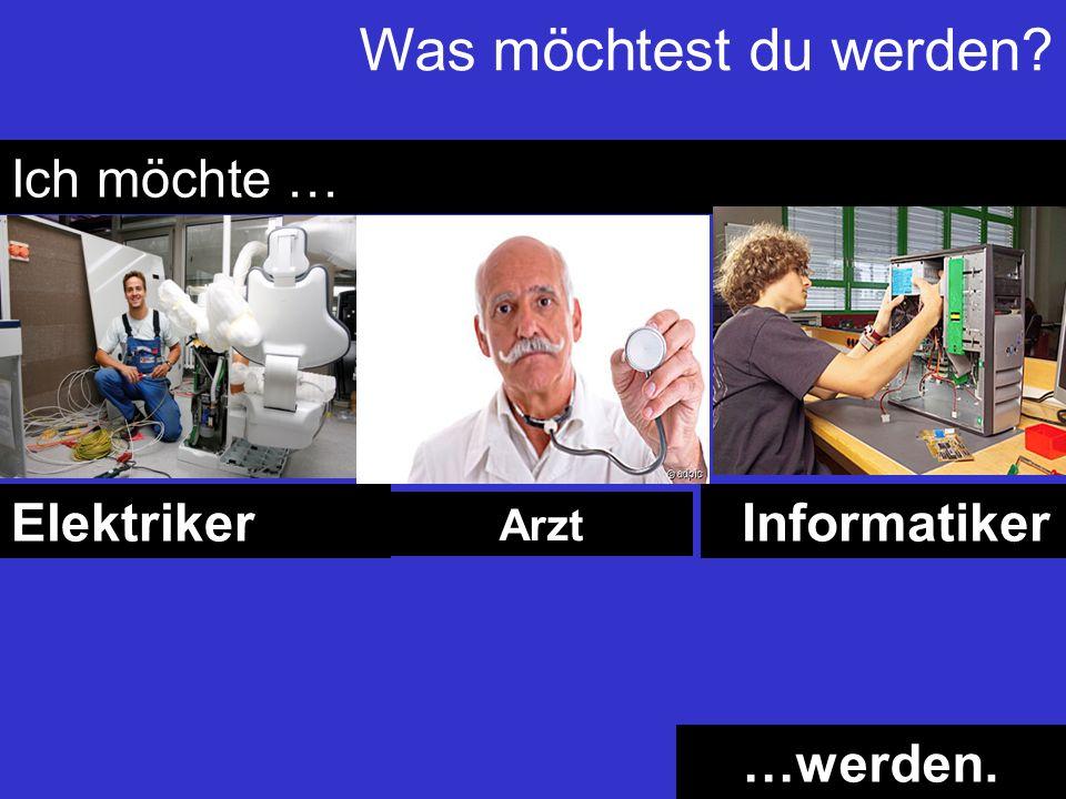 Ich möchte … InformatikerElektriker Arzt …werden. Was möchtest du werden?