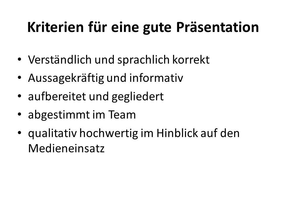 Kriterien für eine gute Präsentation Verständlich und sprachlich korrekt Aussagekräftig und informativ aufbereitet und gegliedert abgestimmt im Team q