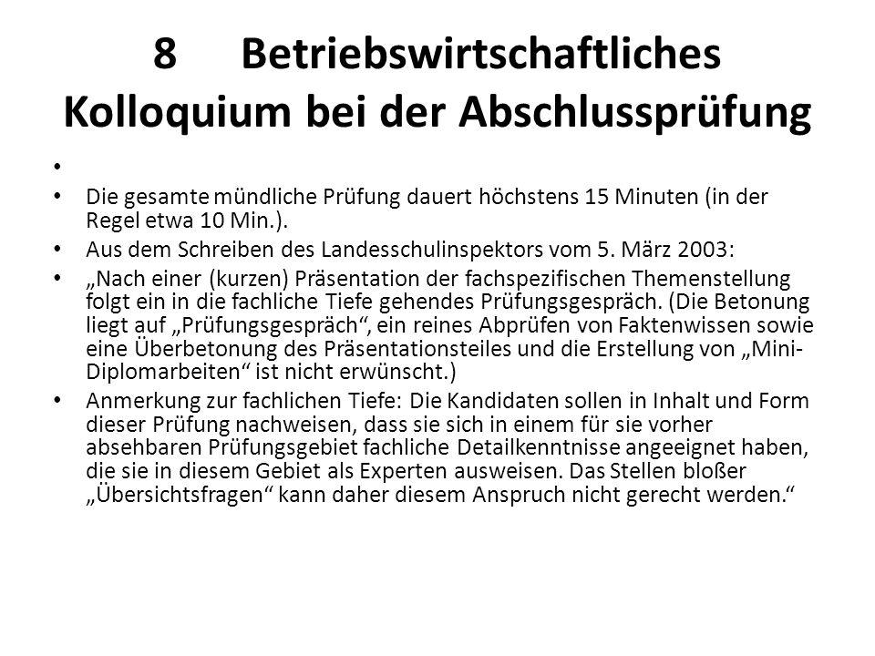 8Betriebswirtschaftliches Kolloquium bei der Abschlussprüfung Die gesamte mündliche Prüfung dauert höchstens 15 Minuten (in der Regel etwa 10 Min.). A