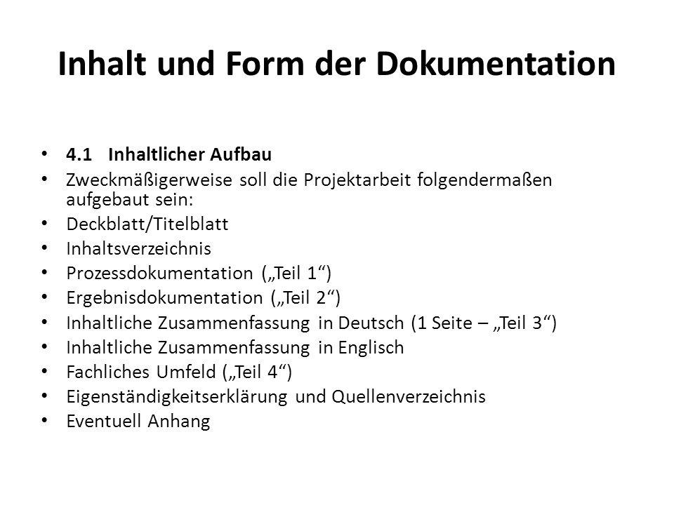 Inhalt und Form der Dokumentation 4.1 Inhaltlicher Aufbau Zweckmäßigerweise soll die Projektarbeit folgendermaßen aufgebaut sein: Deckblatt/Titelblatt