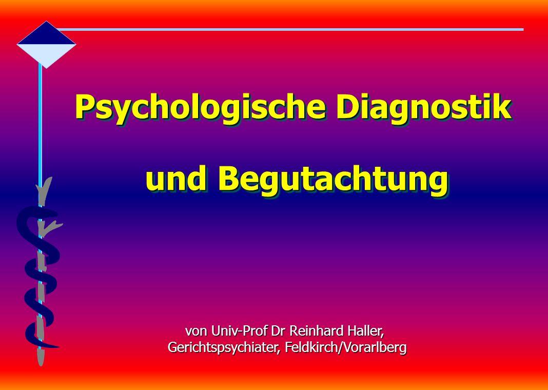 Psychologische Diagnostik und Begutachtung Psychologische Diagnostik und Begutachtung von Univ-Prof Dr Reinhard Haller, Gerichtspsychiater, Feldkirch/