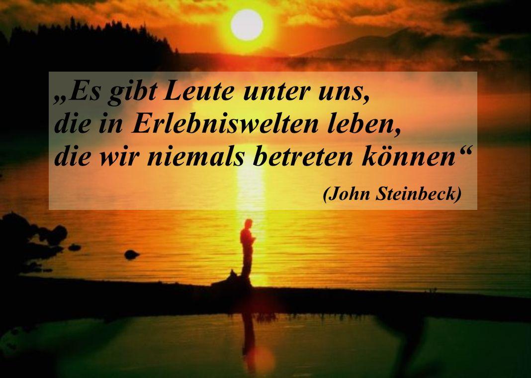 """""""Es gibt Leute unter uns, die in Erlebniswelten leben, die wir niemals betreten können"""" (John Steinbeck)"""