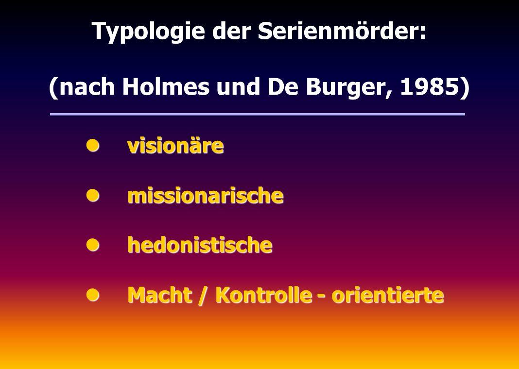 Typologie der Serienmörder: (nach Holmes und De Burger, 1985) l visionäre l missionarische l hedonistische l Macht / Kontrolle - orientierte