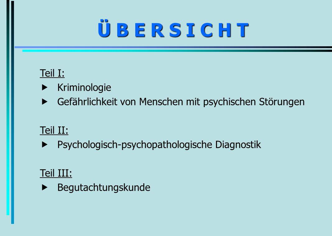 Ü B E R S I C H T Ü B E R S I C H T Teil I:  Kriminologie  Gefährlichkeit von Menschen mit psychischen Störungen Teil II:  Psychologisch-psychopath