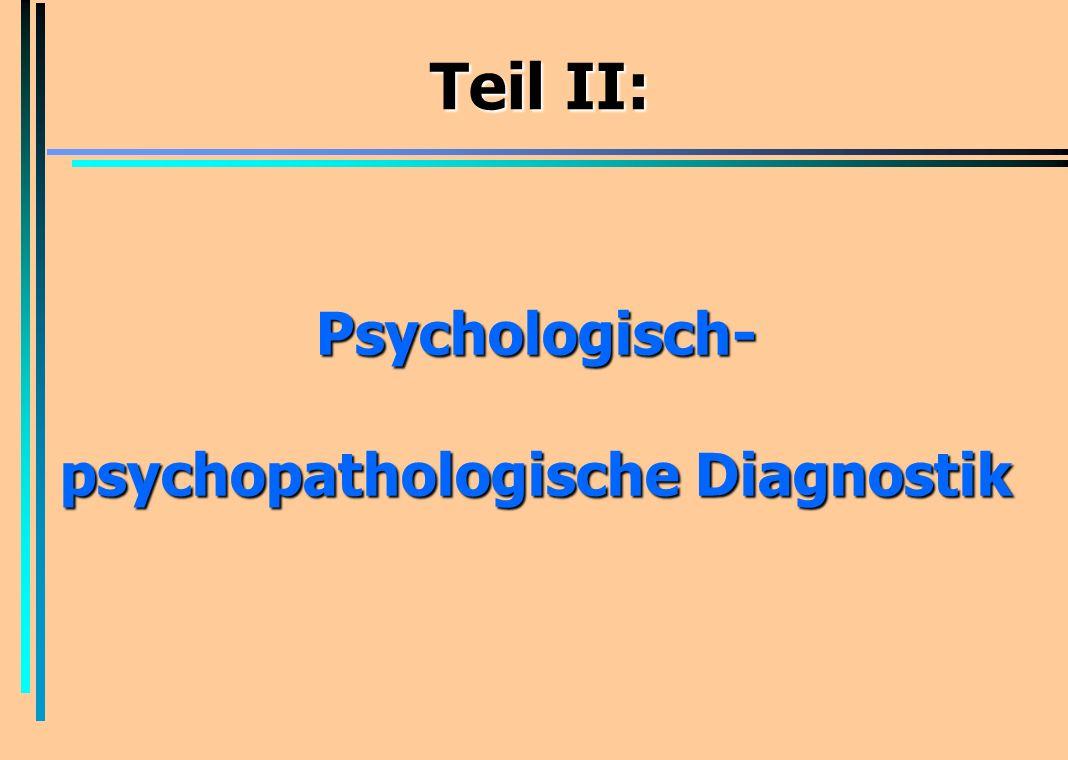 Teil II: Psychologisch- psychopathologische Diagnostik