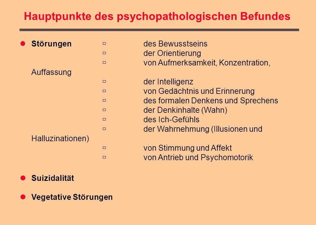 Hauptpunkte des psychopathologischen Befundes Störungen  des Bewusstseins  der Orientierung  von Aufmerksamkeit, Konzentration, Auffassung  der In
