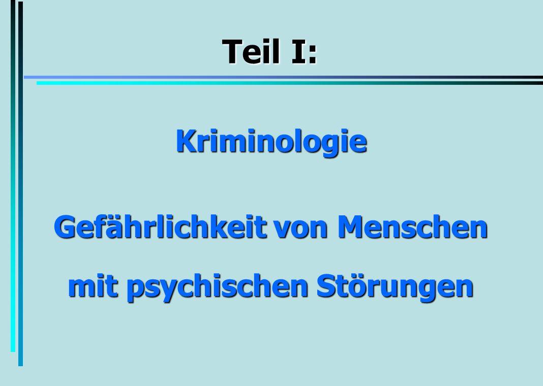 Teil I: Teil I: Kriminologie Gefährlichkeit von Menschen mit psychischen Störungen