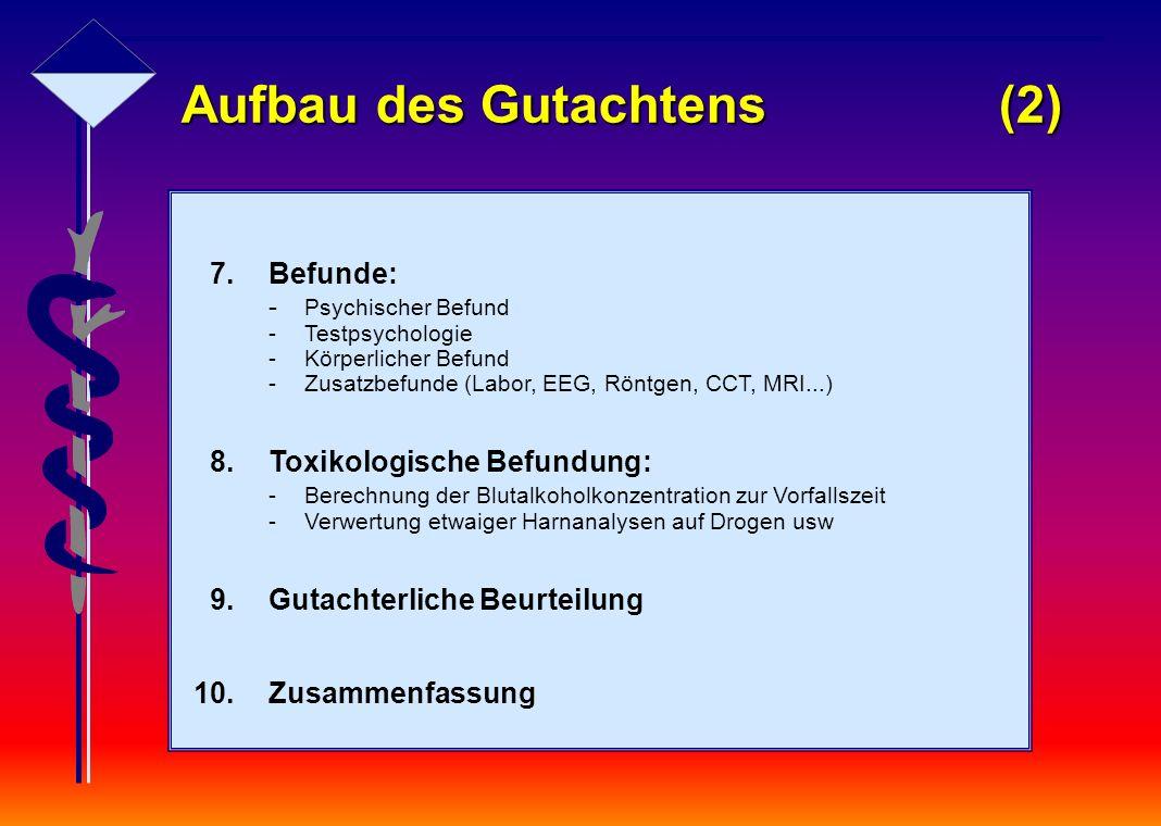 7.Befunde: - Psychischer Befund -Testpsychologie -Körperlicher Befund -Zusatzbefunde (Labor, EEG, Röntgen, CCT, MRI...) 8.Toxikologische Befundung: -