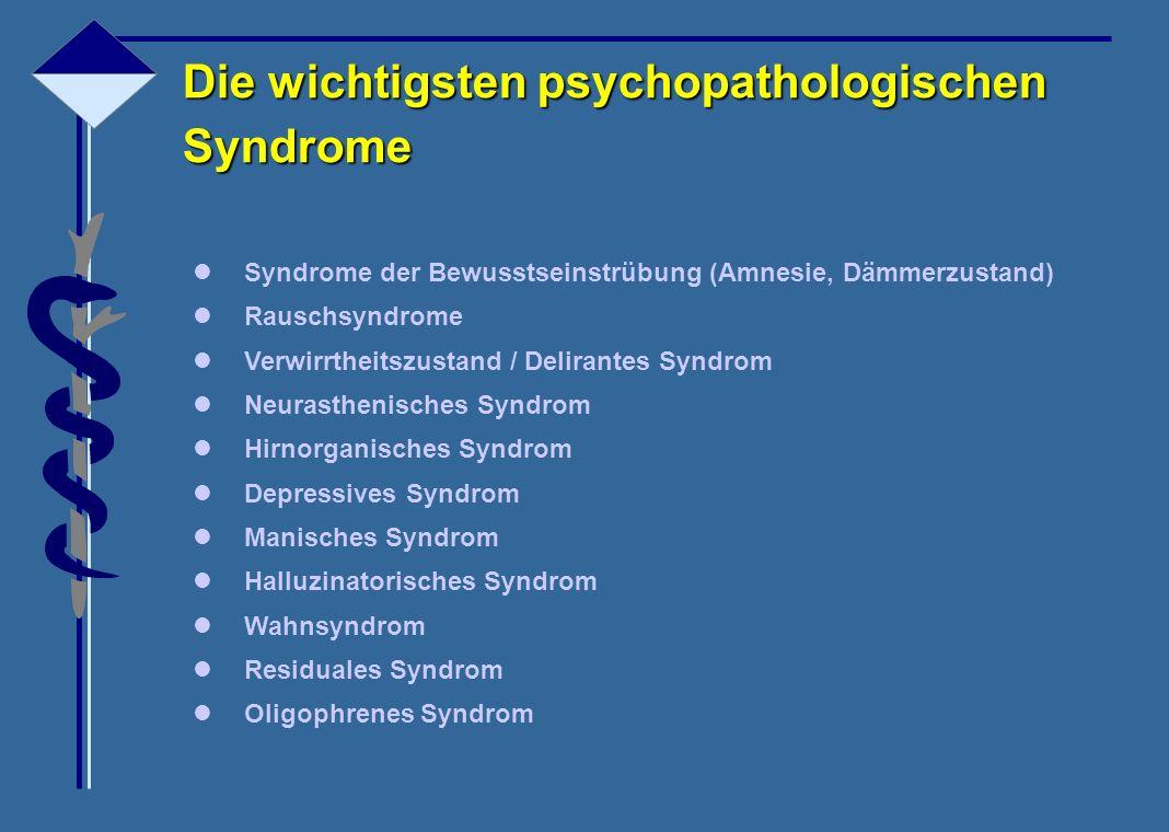 l Syndrome der Bewusstseinstrübung (Amnesie, Dämmerzustand) l Rauschsyndrome l Verwirrtheitszustand / Delirantes Syndrom l Neurasthenisches Syndrom l
