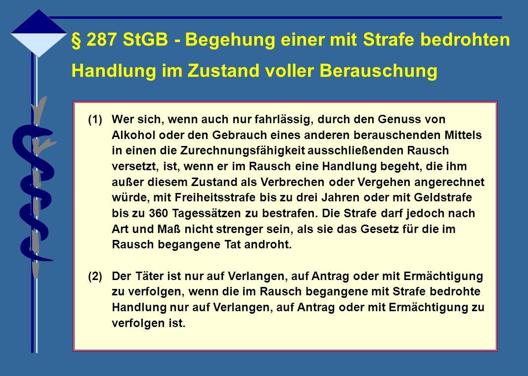 § 287 StGB - Begehung einer mit Strafe bedrohten Handlung im Zustand voller Berauschung (1)Wer sich, wenn auch nur fahrlässig, durch den Genuss von Al