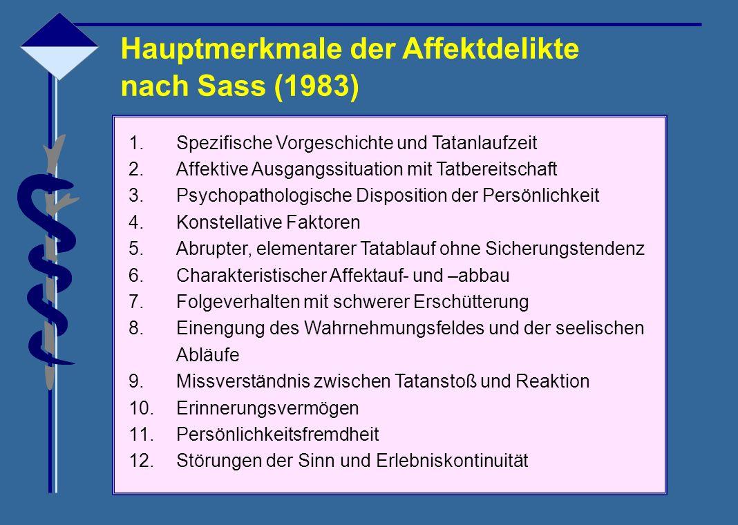 Hauptmerkmale der Affektdelikte nach Sass (1983) 1.Spezifische Vorgeschichte und Tatanlaufzeit 2.Affektive Ausgangssituation mit Tatbereitschaft 3.Psy