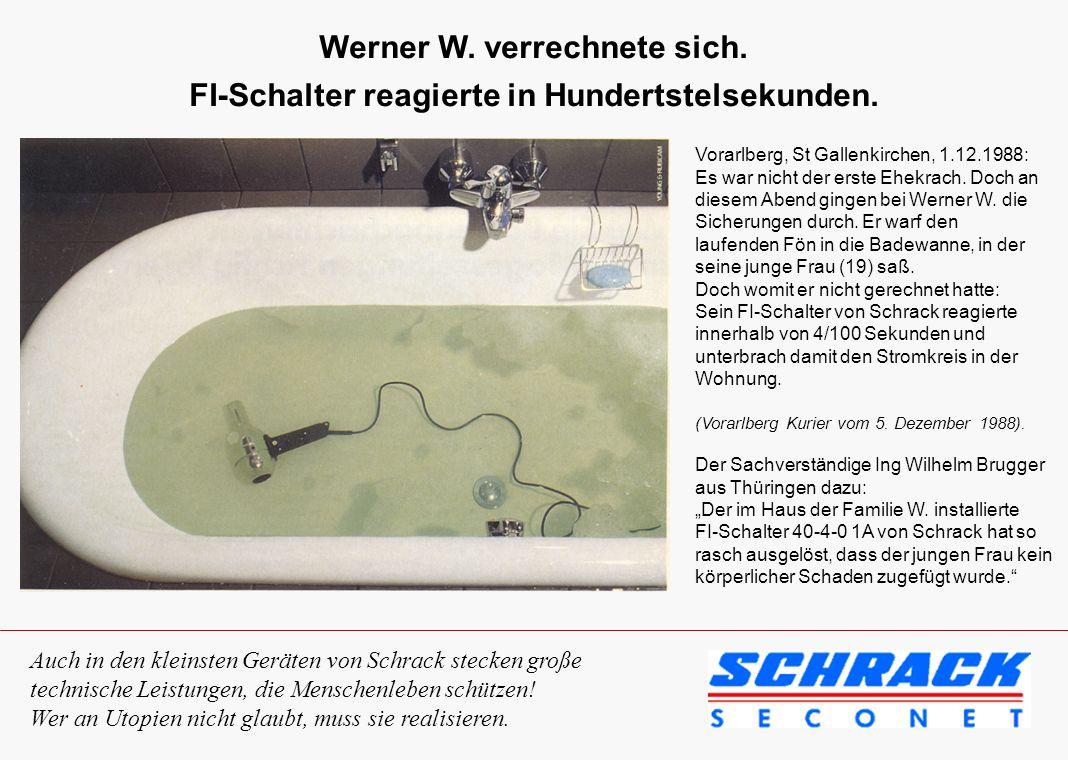 Werner W. verrechnete sich. FI-Schalter reagierte in Hundertstelsekunden. Vorarlberg, St Gallenkirchen, 1.12.1988: Es war nicht der erste Ehekrach. Do