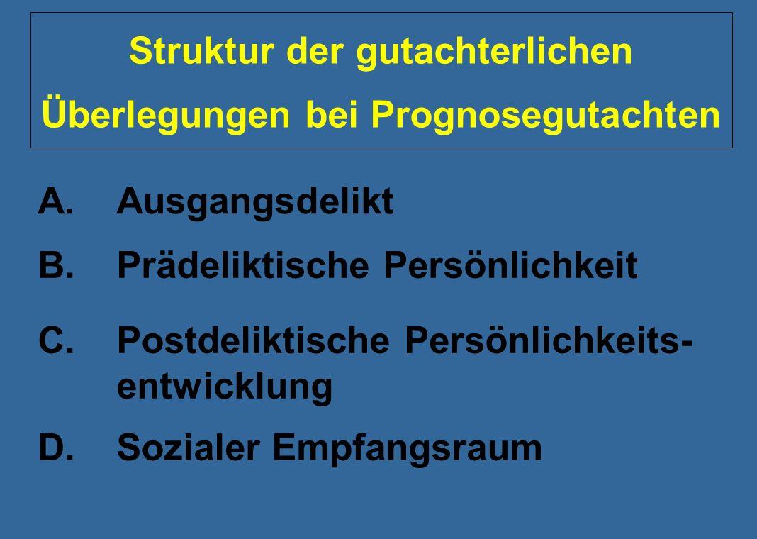 Struktur der gutachterlichen Überlegungen bei Prognosegutachten A.Ausgangsdelikt B.Prädeliktische Persönlichkeit C.Postdeliktische Persönlichkeits- en