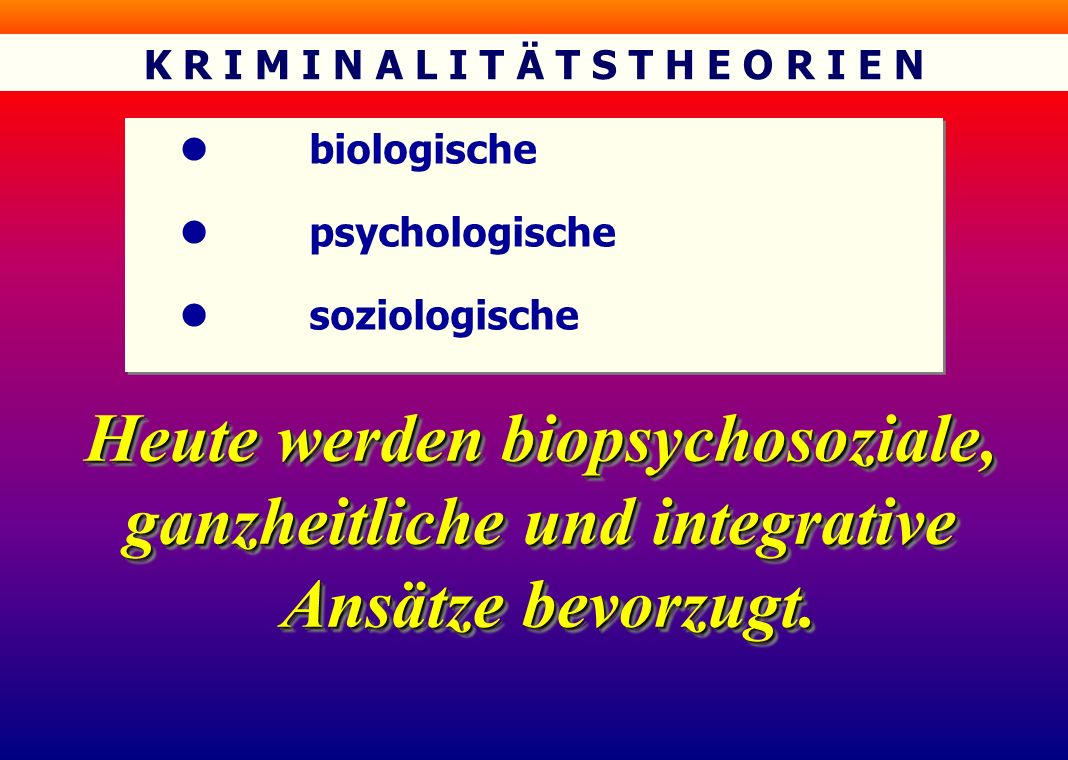 K R I M I N A L I T Ä T S T H E O R I E N l biologische l psychologische l soziologische l biologische l psychologische l soziologische Heute werden b