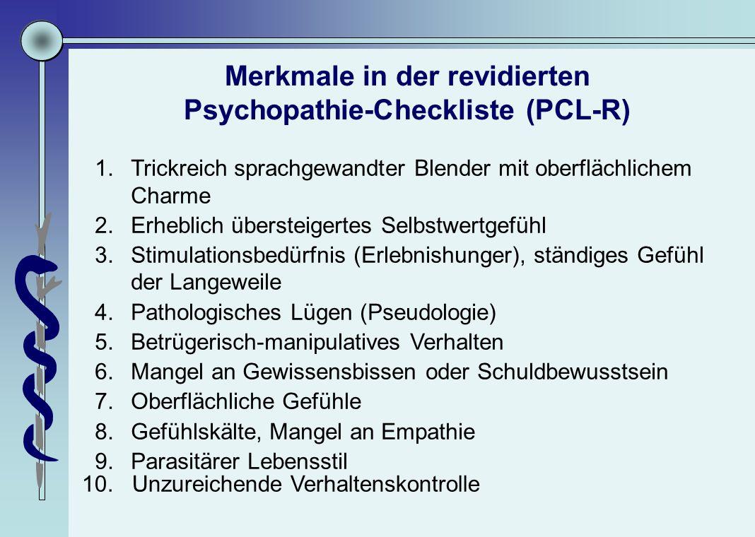Merkmale in der revidierten Psychopathie-Checkliste (PCL-R) 1.Trickreich sprachgewandter Blender mit oberflächlichem Charme 2.Erheblich übersteigertes