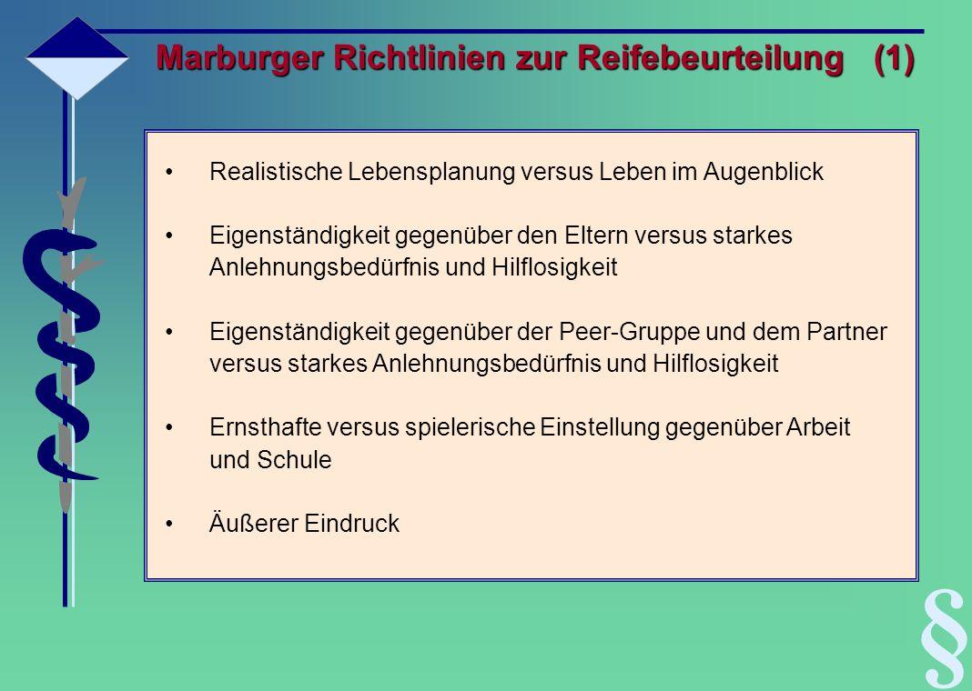 Marburger Richtlinien zur Reifebeurteilung (1) Realistische Lebensplanung versus Leben im Augenblick Eigenständigkeit gegenüber den Eltern versus star