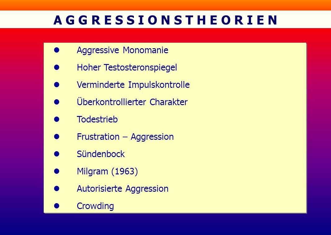 A G G R E S S I O N S T H E O R I E N l Aggressive Monomanie l Hoher Testosteronspiegel l Verminderte Impulskontrolle l Überkontrollierter Charakter l