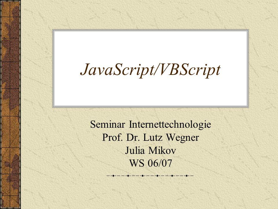 JavaScript/VBScript Seminar Internettechnologie Prof. Dr. Lutz Wegner Julia Mikov WS 06/07