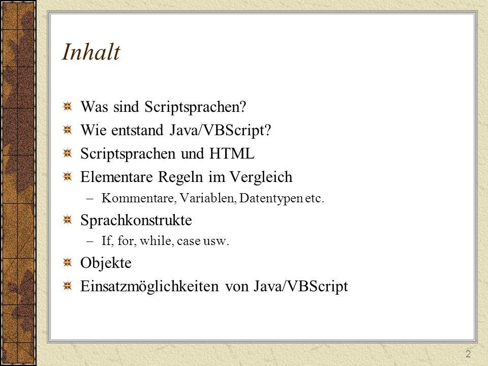 13 Arrays im Vergleich BezeichnungJavaScriptVBScript Erzeugung/ Initialisierung Ar= new Array(); Ar= new Array(ElAnzahl); Ar= new Array(El1,..,Eln); el[i] = wert; DIM ar(): ….