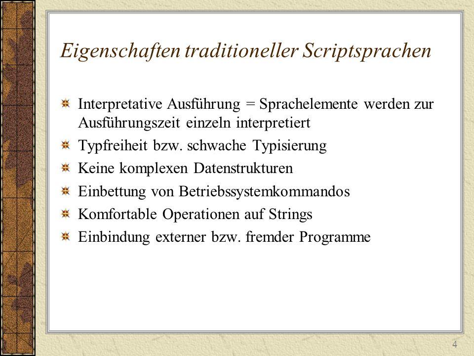 4 Eigenschaften traditioneller Scriptsprachen Interpretative Ausführung = Sprachelemente werden zur Ausführungszeit einzeln interpretiert Typfreiheit bzw.
