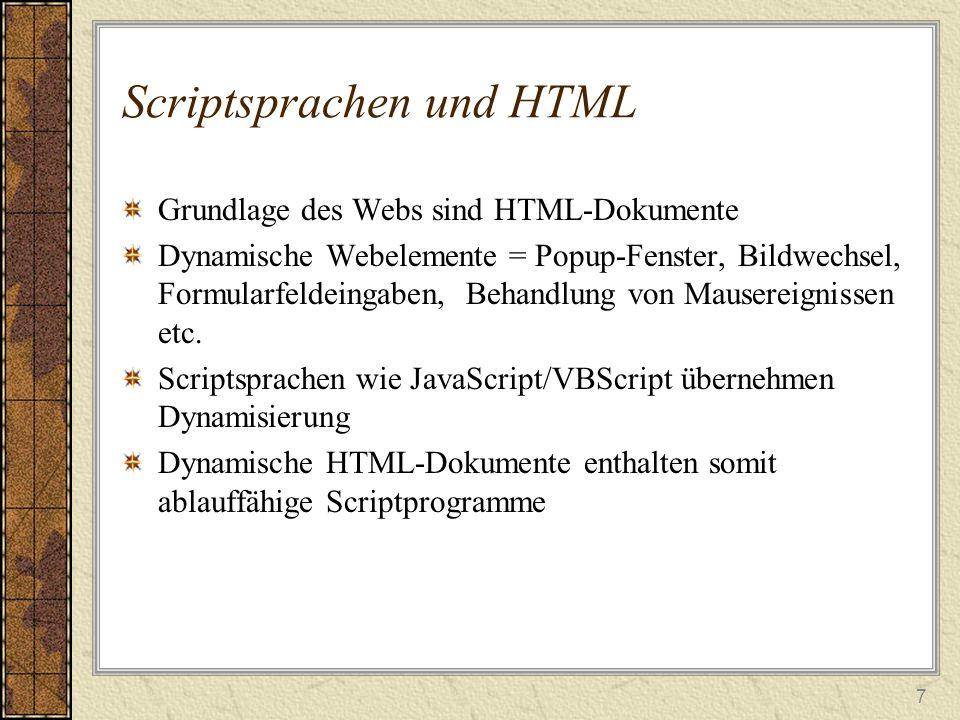 7 Scriptsprachen und HTML Grundlage des Webs sind HTML-Dokumente Dynamische Webelemente = Popup-Fenster, Bildwechsel, Formularfeldeingaben, Behandlung von Mausereignissen etc.