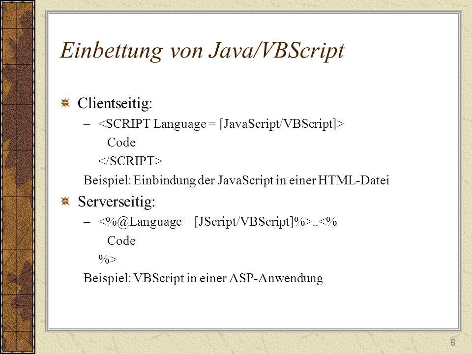 8 Einbettung von Java/VBScript Clientseitig: – Code Beispiel: Einbindung der JavaScript in einer HTML-Datei Serverseitig: –..<% Code %> Beispiel: VBScript in einer ASP-Anwendung