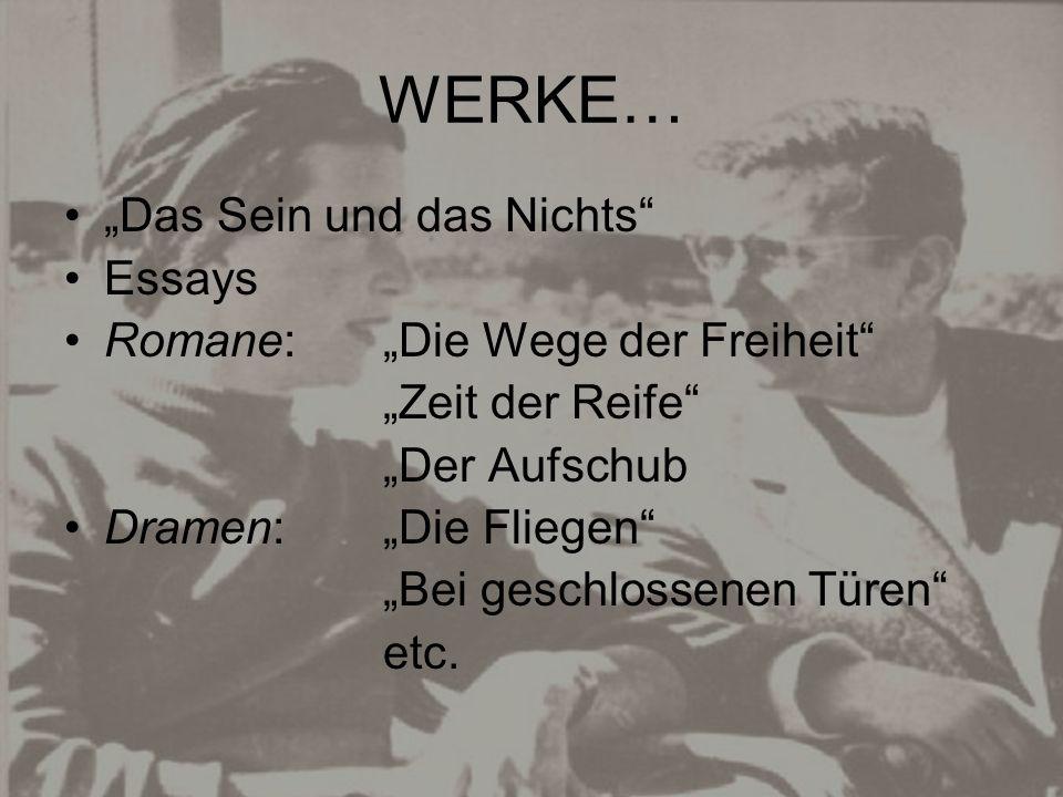 """WERKE… """"Das Sein und das Nichts"""" Essays Romane: """"Die Wege der Freiheit"""" """"Zeit der Reife"""" """"Der Aufschub Dramen: """"Die Fliegen"""" """"Bei geschlossenen Türen"""""""