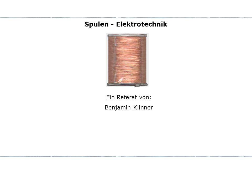 Spulen - Elektrotechnik Ein Referat von: Benjamin Klinner