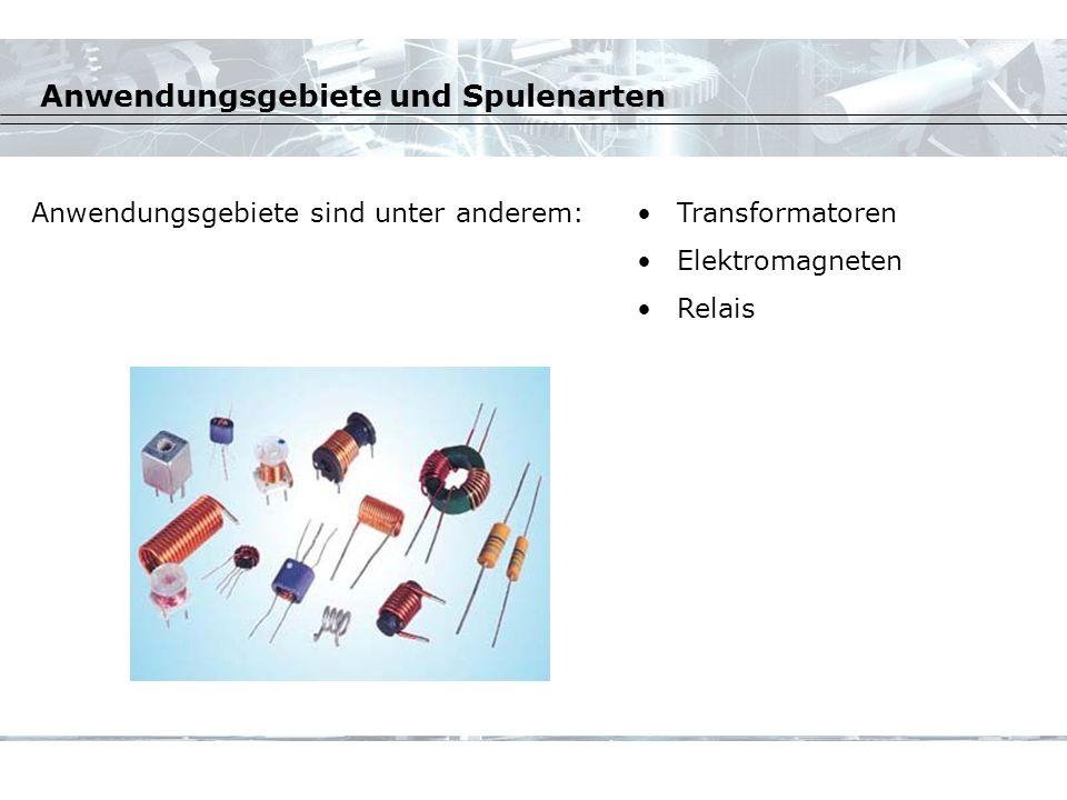 Anwendungsgebiete und Spulenarten Anwendungsgebiete sind unter anderem:Transformatoren Elektromagneten Relais