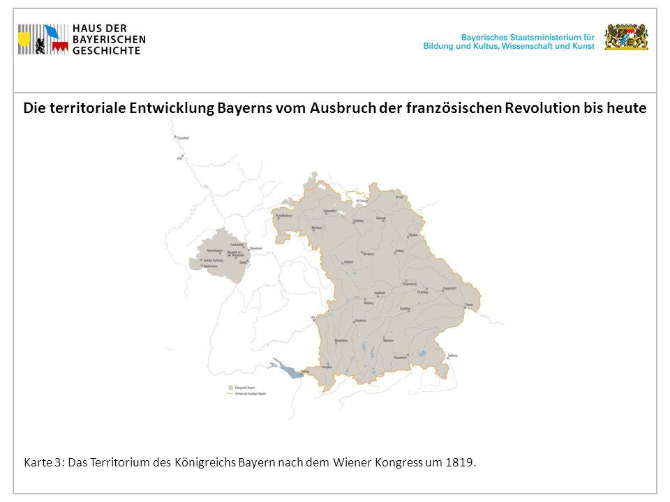 Die territoriale Entwicklung Bayerns vom Ausbruch der französischen Revolution bis heute Karte 3: Das Territorium des Königreichs Bayern nach dem Wiener Kongress um 1819.