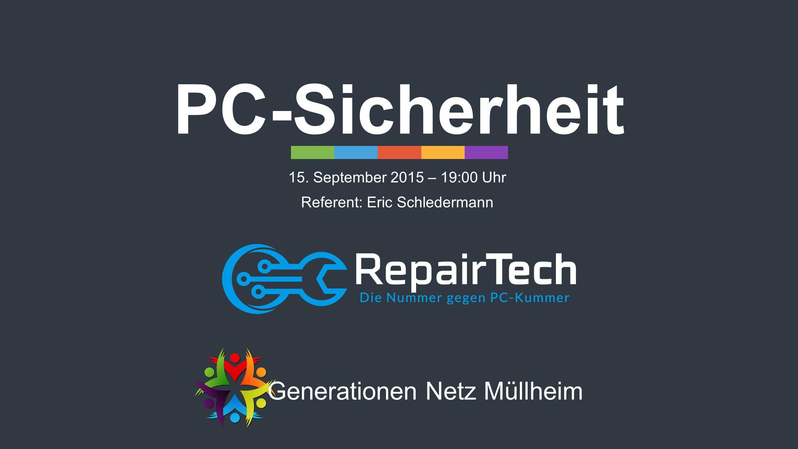 PC-Sicherheit 15. September 2015 – 19:00 Uhr Referent: Eric Schledermann Generationen Netz Müllheim