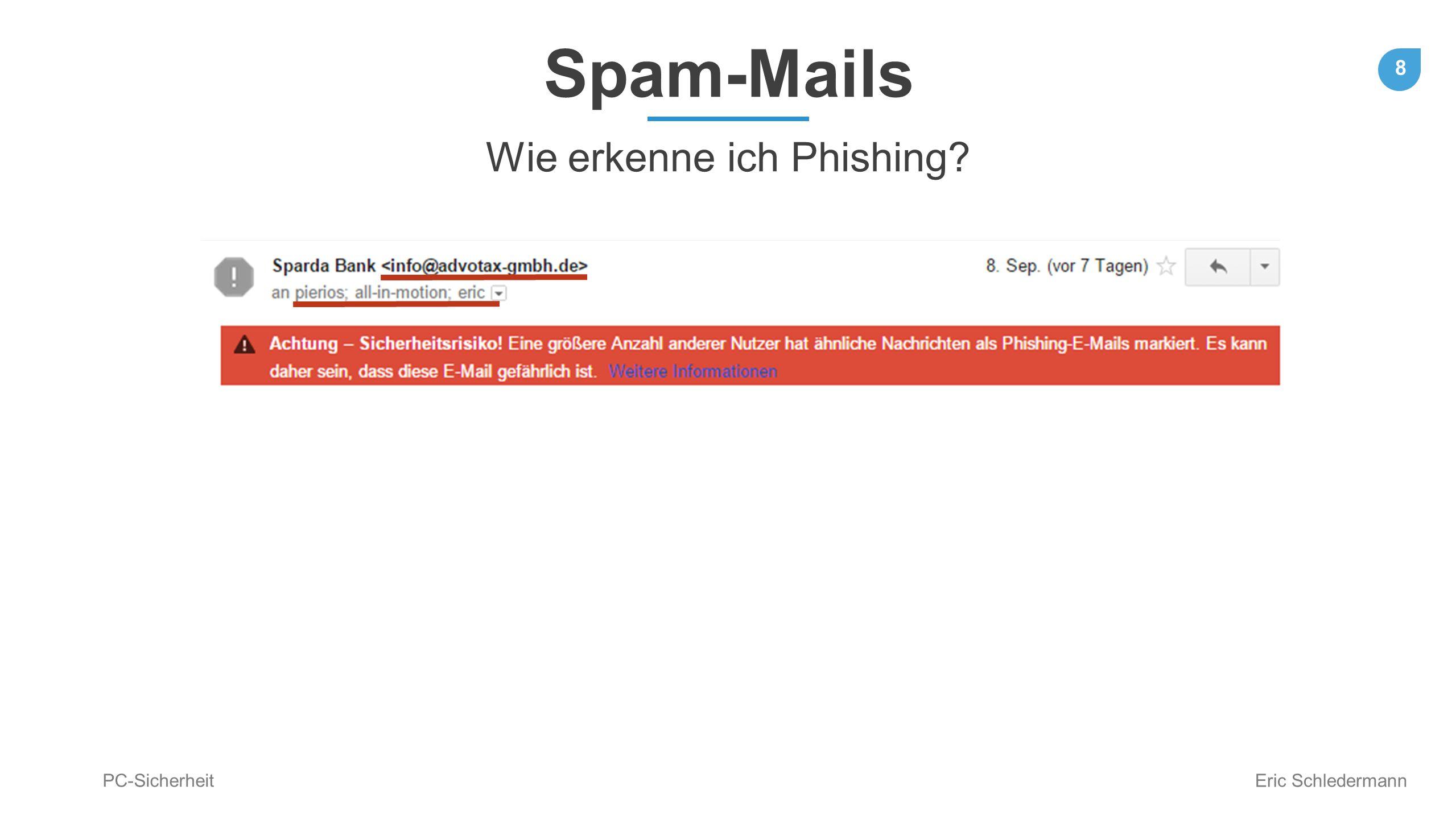 8 PC-Sicherheit Eric Schledermann Spam-Mails Wie erkenne ich Phishing?