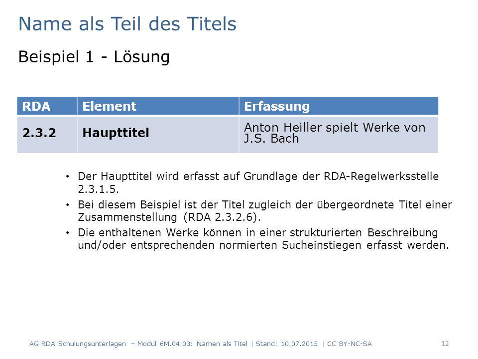 Name als Teil des Titels Beispiel 1 - Lösung Der Haupttitel wird erfasst auf Grundlage der RDA-Regelwerksstelle 2.3.1.5.