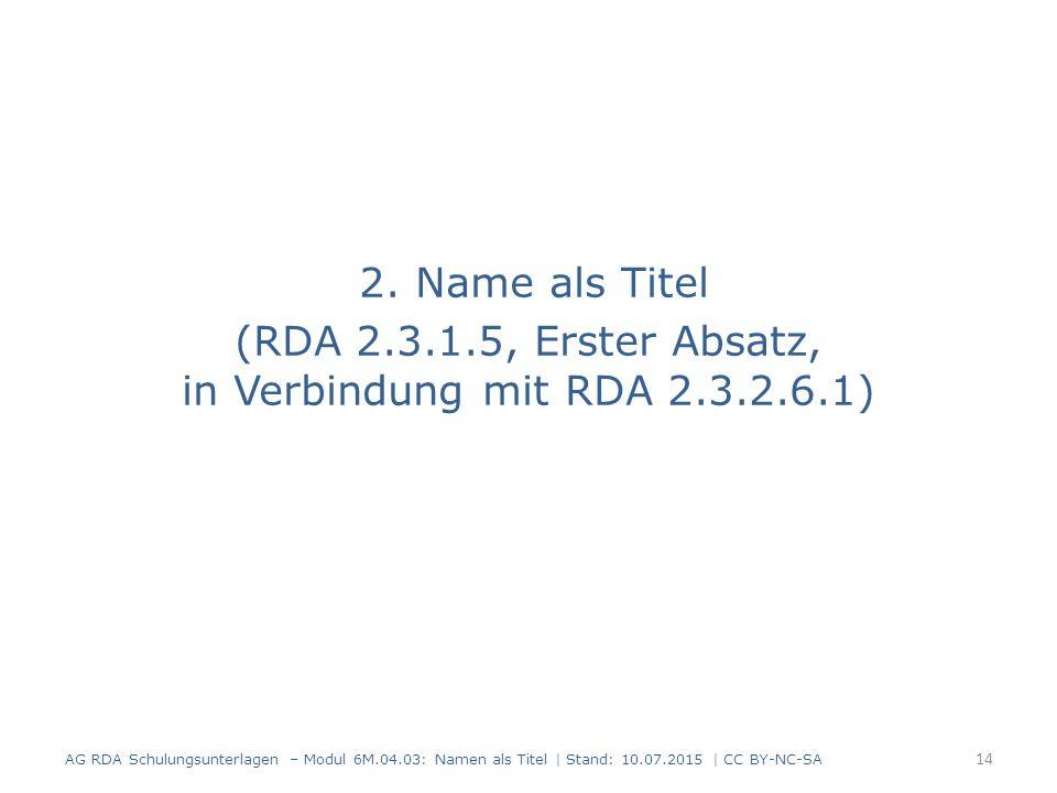 2. Name als Titel (RDA 2.3.1.5, Erster Absatz, in Verbindung mit RDA 2.3.2.6.1) AG RDA Schulungsunterlagen – Modul 6M.04.03: Namen als Titel   Stand: