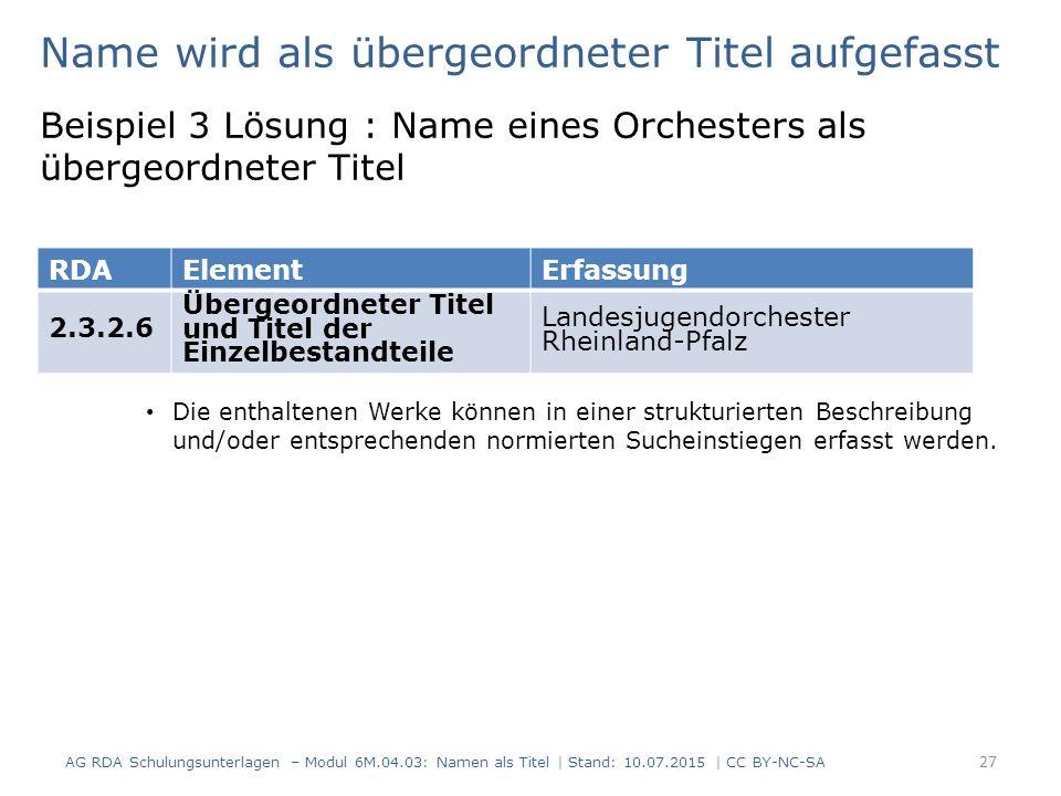 Name wird als übergeordneter Titel aufgefasst Beispiel 3 Lösung : Name eines Orchesters als übergeordneter Titel Die enthaltenen Werke können in einer strukturierten Beschreibung und/oder entsprechenden normierten Sucheinstiegen erfasst werden.