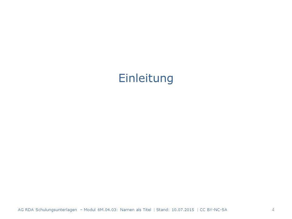 Einleitung AG RDA Schulungsunterlagen – Modul 6M.04.03: Namen als Titel | Stand: 10.07.2015 | CC BY-NC-SA 4