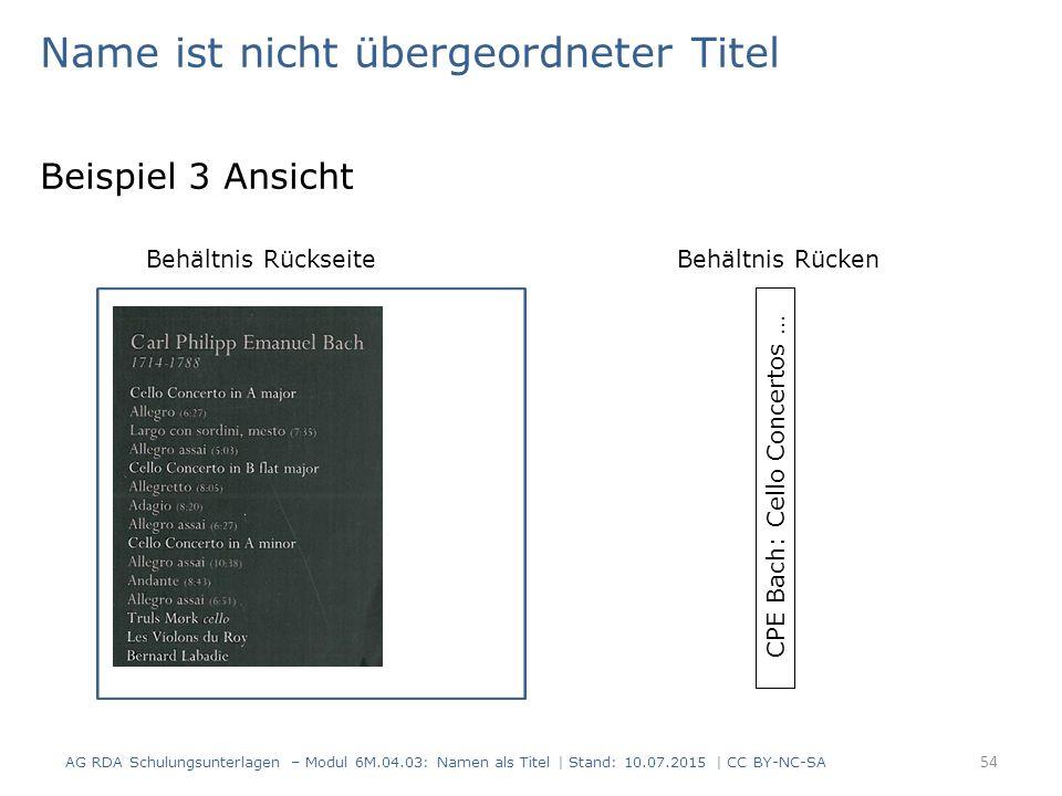Name ist nicht übergeordneter Titel Beispiel 3 Ansicht Behältnis RückseiteBehältnis Rücken AG RDA Schulungsunterlagen – Modul 6M.04.03: Namen als Titel | Stand: 10.07.2015 | CC BY-NC-SA 54 CPE Bach: Cello Concertos …